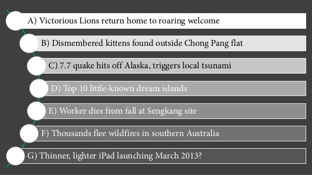 A) Victorious Lions return home to roaring welcome B) Dismembered kittens found outside Chong Pang flat C) 7.7 quake hits ...