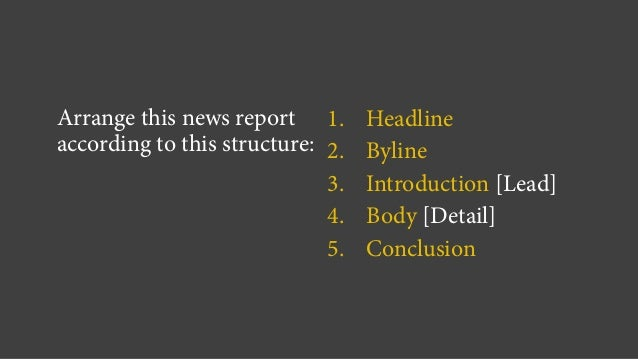 1. Headline 2. Byline 3. Introduction [Lead] 4. Body [Detail] 5. Conclusion Arrange this news report according to this str...
