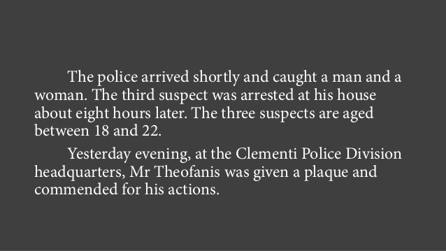The police arrived shortly and caught a man and a woman. The third suspect was arrested at his house about eight hours lat...