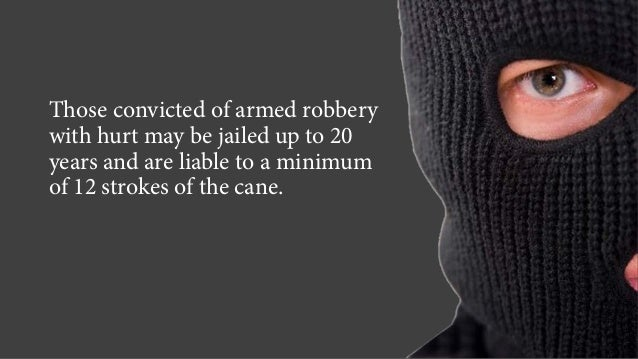 Those convicted of armed robbery with hurt may be jailed up to 20 years and are liable to a minimum of 12 strokes of the c...