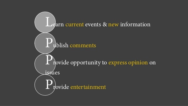 Learn current events & new information Publish comments Provide opportunity to express opinion on issues Provide entertain...