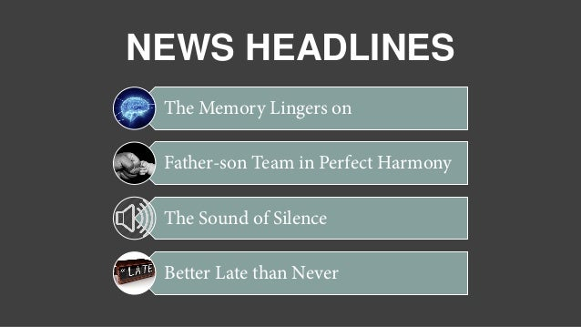 NEWS HEADLINES The Memory Lingers on Father-son Team in Perfect Harmony The Sound of Silence Better Late than Never