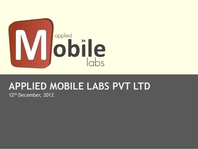APPLIED MOBILE LABS PVT LTD12th December, 2012