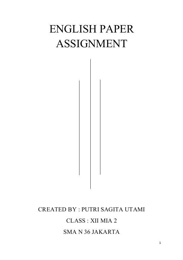 ENGLISH PAPER ASSIGNMENT CREATED BY : PUTRI SAGITA UTAMI CLASS : XII MIA 2 SMA N 36 JAKARTA 1