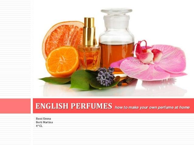 Bassi Emma Berti Martina 4^CL ENGLISH PERFUMES how to make your own perfume at home