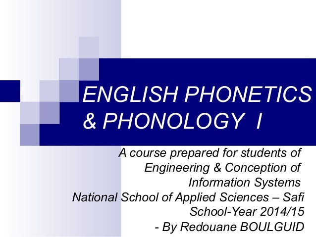ENGLISH PHONETICS & PHONOLOGY I A course prepared for students of Engineering & Conception of Information Systems National...
