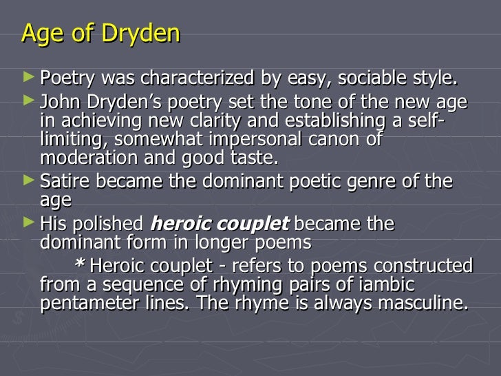 essays heroic couplet and dryden Dryden's all for love as a heroic play essay sample the beginning of the heroic play may be traced back to the works of beumont and fletcher but the heroic play proper is a product of the restoration age.