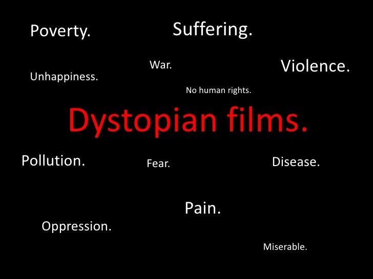 Suffering.<br />Poverty.<br />Violence.<br />War.<br />Unhappiness.<br />No human rights.<br />Dystopian films.<br />Pollu...