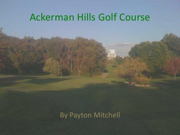 Ackerman Hills Golf Course<br />By Payton Mitchell<br />