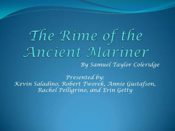 The Rime of the Ancient Mariner<br />By Samuel Taylor Coleridge<br />Presented by:<br />Kevin Saladino, Robert Tworek, Ann...