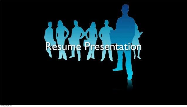 Resume PresentationMonday, May 20, 13