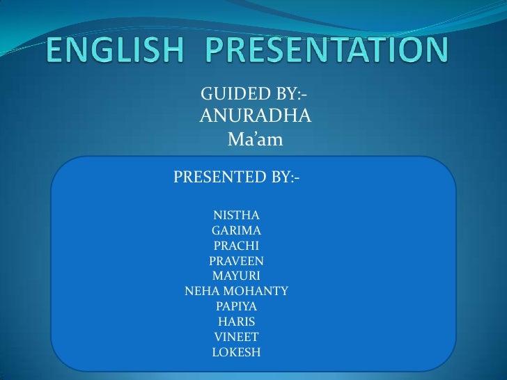 ENGLISH  PRESENTATION<br />GUIDED BY:-<br />ANURADHA Ma'am<br />PRESENTED BY:-<br />NISTHA<br />GARIMA<br />PRACHI<br />PR...