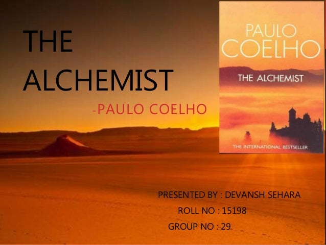 paulo coelhos alchemist essay The alchemist essay is a thematic analysis conducted by paulo coelho, wherein, the author advises everyone to attain their dreams and should follow their heart the theme of the essay also elaborated that in order to attain dreams and goals, every person should listen to their heart and live their life.
