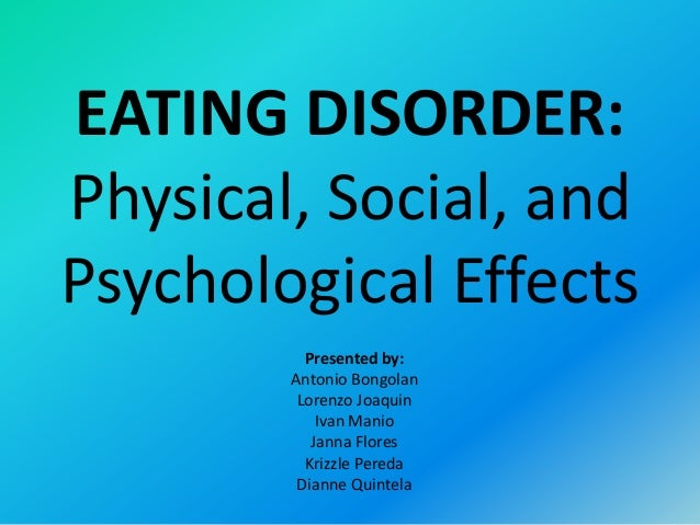 EATING DISORDER:Physical, Social, andPsychological Effects          Presented by:        Antonio Bongolan         Lorenzo ...
