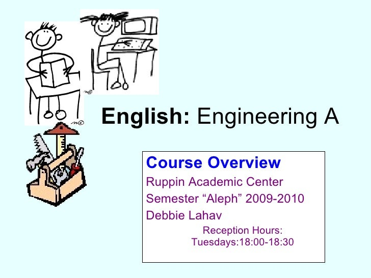 "English:  Engineering A <ul><li>Course Overview </li></ul><ul><li>Ruppin Academic Center </li></ul><ul><li>Semester ""Aleph..."