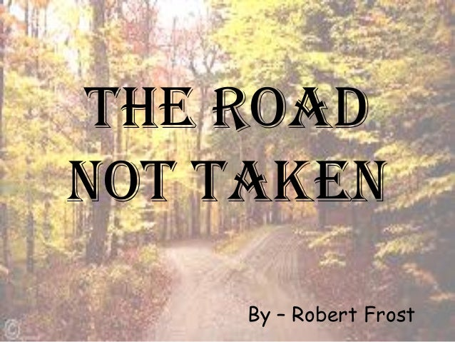 a theme about choices in the road not taken by robert frost The road not taken by robert frost is about the decisions that a person makes in life and how it affects their life frost uses nature to express this, which is a.