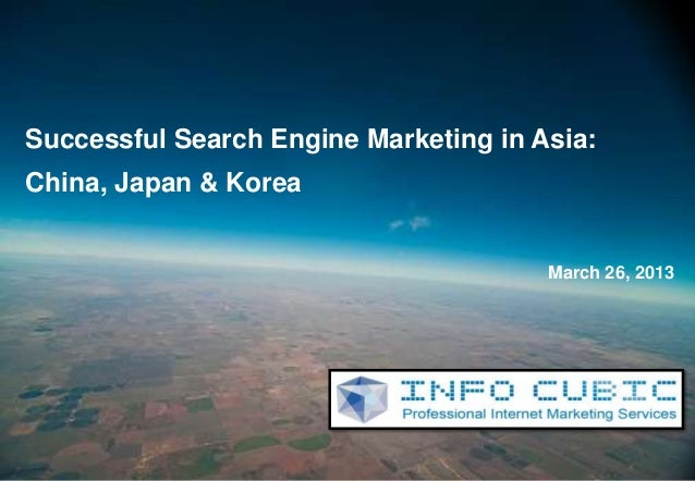 0Successful Search Engine Marketing in Asia:China, Japan & Korea                                       March 26, 2013