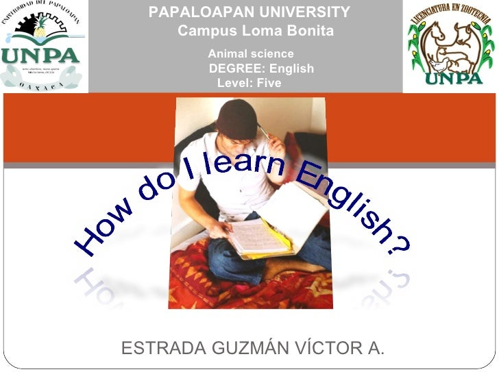 Animal science   DEGREE: English Level: Five PAPALOAPAN UNIVERSITY   Campus Loma Bonita ESTRADA GUZMÁN VÍCTOR A.