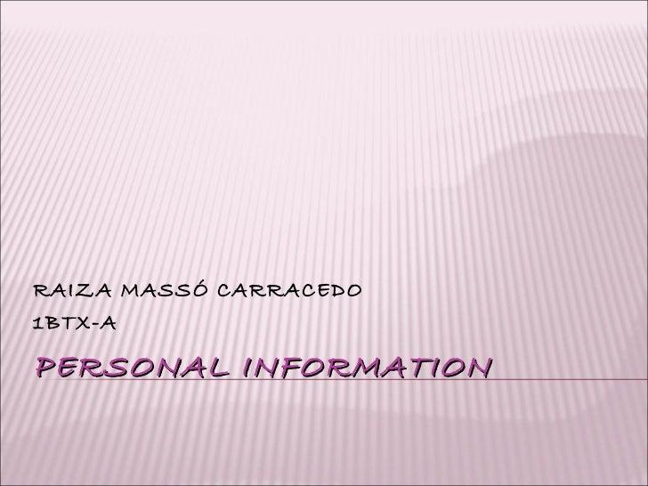 PERSONAL INFORMATION RAIZA MASSÓ CARRACEDO 1BTX-A