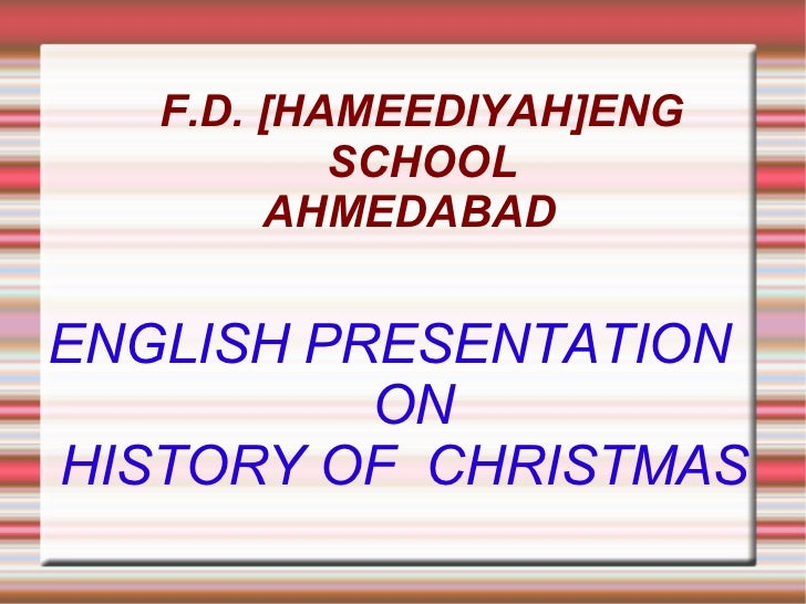 F.D. [HAMEEDIYAH]ENG SCHOOL AHMEDABAD  ENGLISH PRESENTATION  ON HISTORY OF  CHRISTMAS