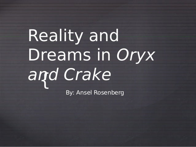 Reality andDreams in Oryxand Crake {  By: Ansel Rosenberg