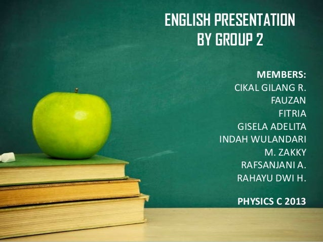 ENGLISH PRESENTATION BY GROUP 2 MEMBERS: CIKAL GILANG R. FAUZAN FITRIA GISELA ADELITA INDAH WULANDARI M. ZAKKY RAFSANJANI ...