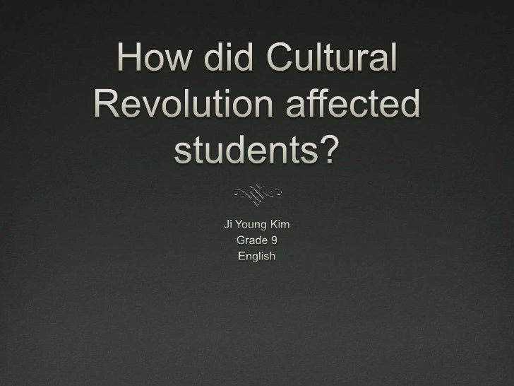 How did Cultural Revolution affected students? <br />Ji Young Kim <br />Grade 9 <br />English <br />