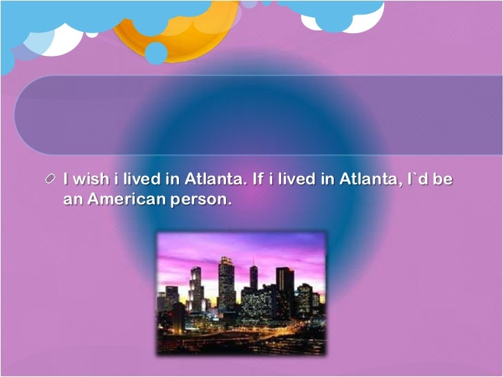 I wish i lived in Atlanta. If i lived in Atlanta, I`d be an American person. <br />
