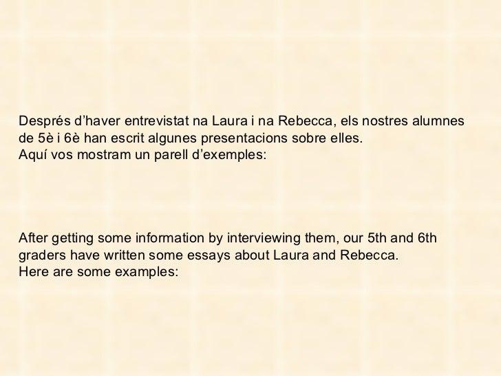 Després d'haver entrevistat na Laura i na Rebecca, els nostres alumnes de 5è i 6è han escrit algunes presentacions sobre e...