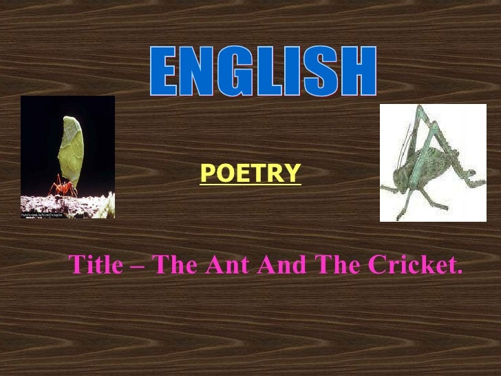 POETRY Title – The Ant And The Cricket . ENGLISH