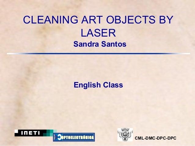 CLEANING ART OBJECTS BY         LASER          Sandra Santos          English Class     OPTOELECTRÓNICA      CML-DMC-DPC-DPC