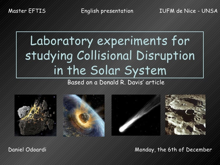 Laboratory experiments for studying Collisional Disruption in the Solar System Based on a Donald R. Davis' article English...