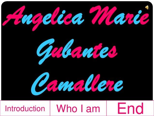 Angelica Marie  Gubantes  CamallereIntroduction   Who I am   End