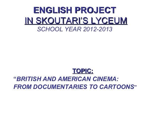 "ENGLISH PROJECTENGLISH PROJECTIN SKOUTARI'S LYCEUMIN SKOUTARI'S LYCEUMSCHOOL YEAR 2012-2013TOPIC:TOPIC:""BRITISH AND AMERIC..."