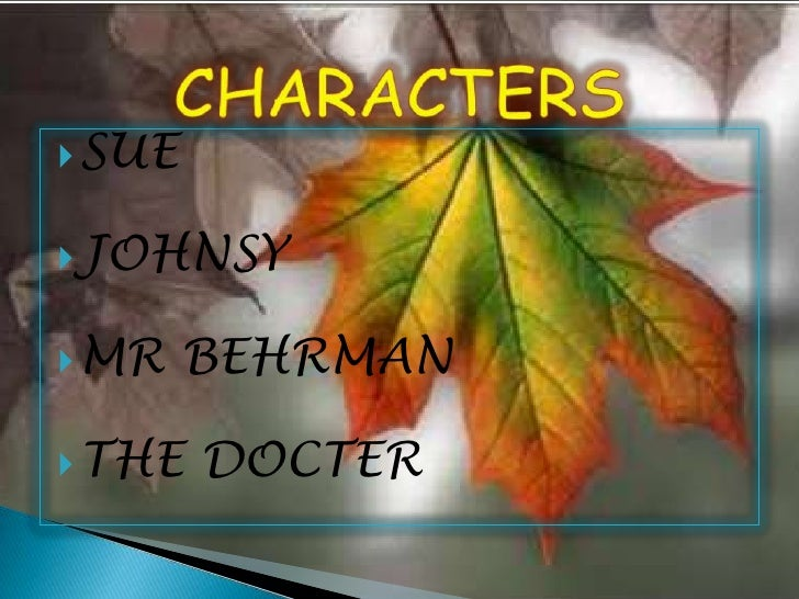 last leaf literary analysis 'the last leaf' consists of four human characters johnsy, sue, doctor  this  story also does have the devices of symbolism and imagery.