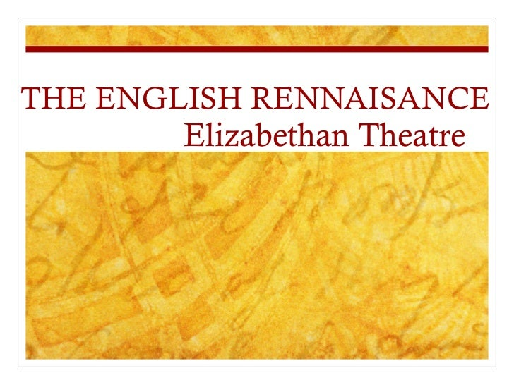 THE ENGLISH RENNAISANCE Elizabethan Theatre
