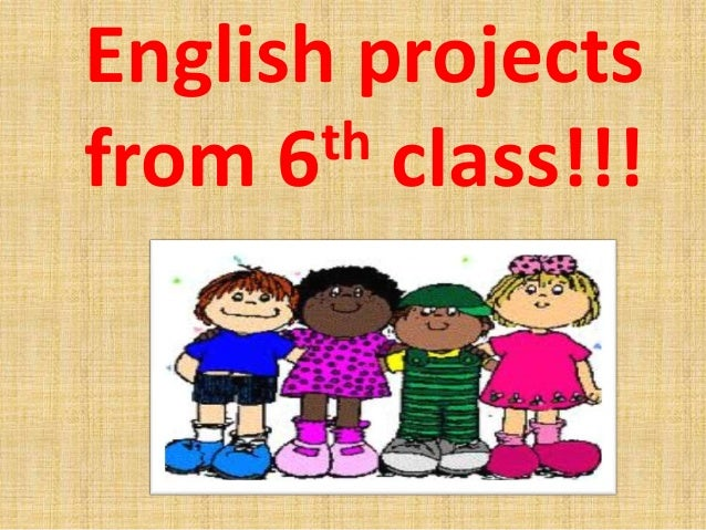 English projectsfrom 6 th class!!!