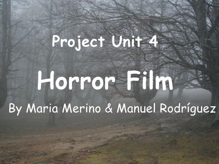 Project Unit 4 Horror Film By Maria Merino & Manuel Rodríguez