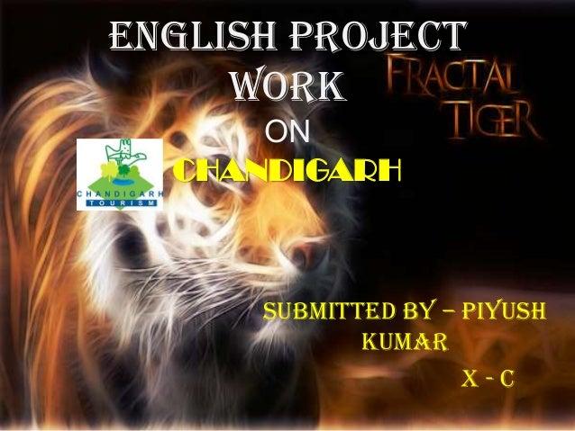 ENGLISH PROJECTWORKONCHANDIGARHSubmitted by – PiyushKumarX - C