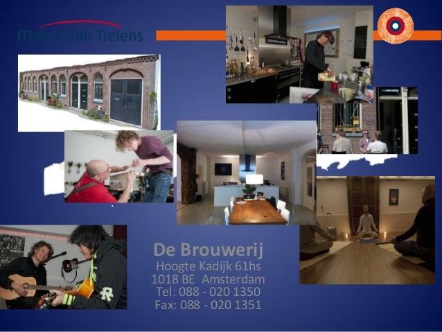 De Brouwerij Hoogte Kadijk 61hs 1018 BE Amsterdam Tel: 088 - 020 1350 Fax: 088 - 020 1351