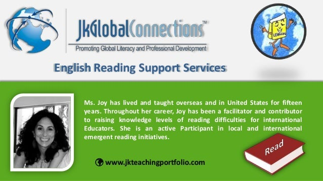 English Reading Support Services Ms. Joy has lived and taught overseas and in United States for fifteen years. Throughout ...