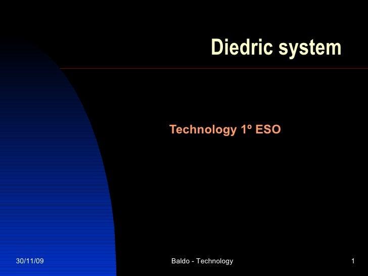 Diedric system Technology 1º ESO 30/11/09 Baldo - Technology