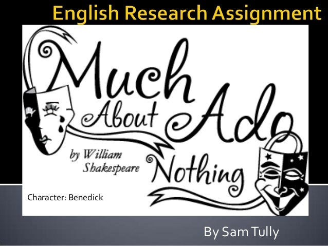 Character: Benedick                      By Sam Tully