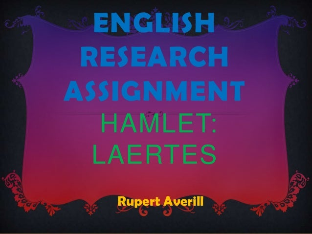 ENGLISH RESEARCHASSIGNMENT  HAMLET: LAERTES  Rupert Averill