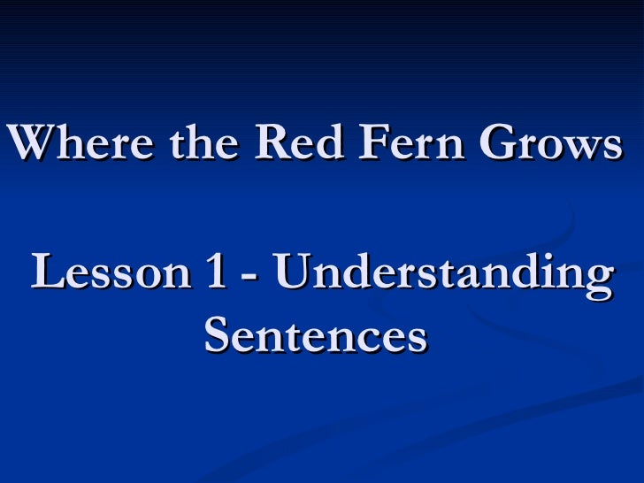 Where the Red Fern Grows  Lesson 1 - Understanding Sentences