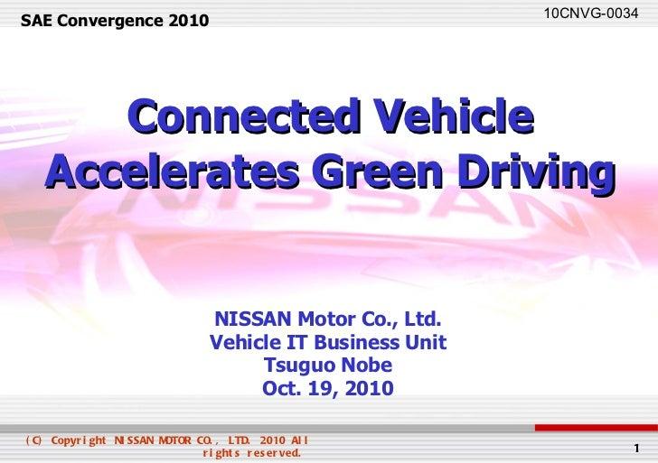 SAE Convergence 2010 NISSAN Motor Co., Ltd. Vehicle IT Business Unit Tsuguo Nobe Oct. 19, 2010 Connected Vehicle Accelerat...