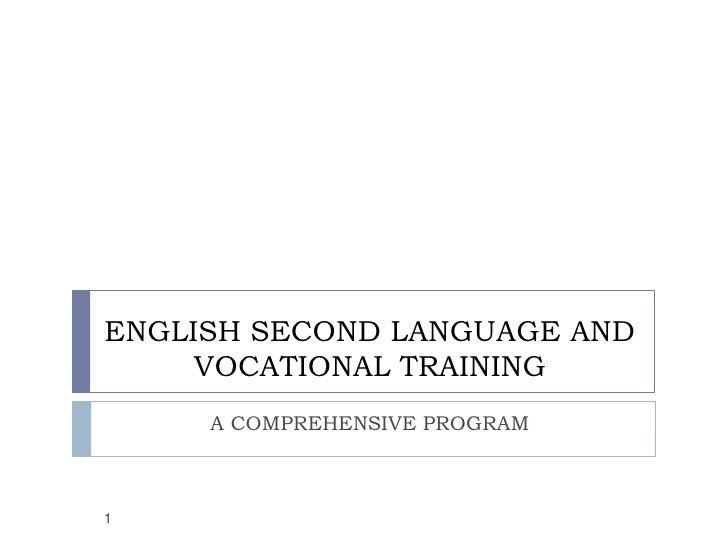 ENGLISH SECOND LANGUAGE AND     VOCATIONAL TRAINING     A COMPREHENSIVE PROGRAM1