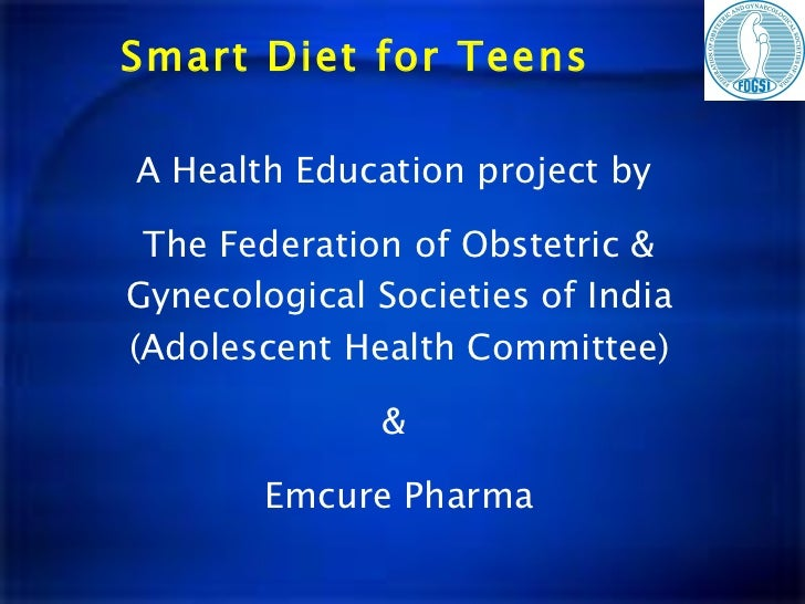Smart Diet for Teens A Health Education project by  The Federation of Obstetric & Gynecological Societies of India (Adoles...