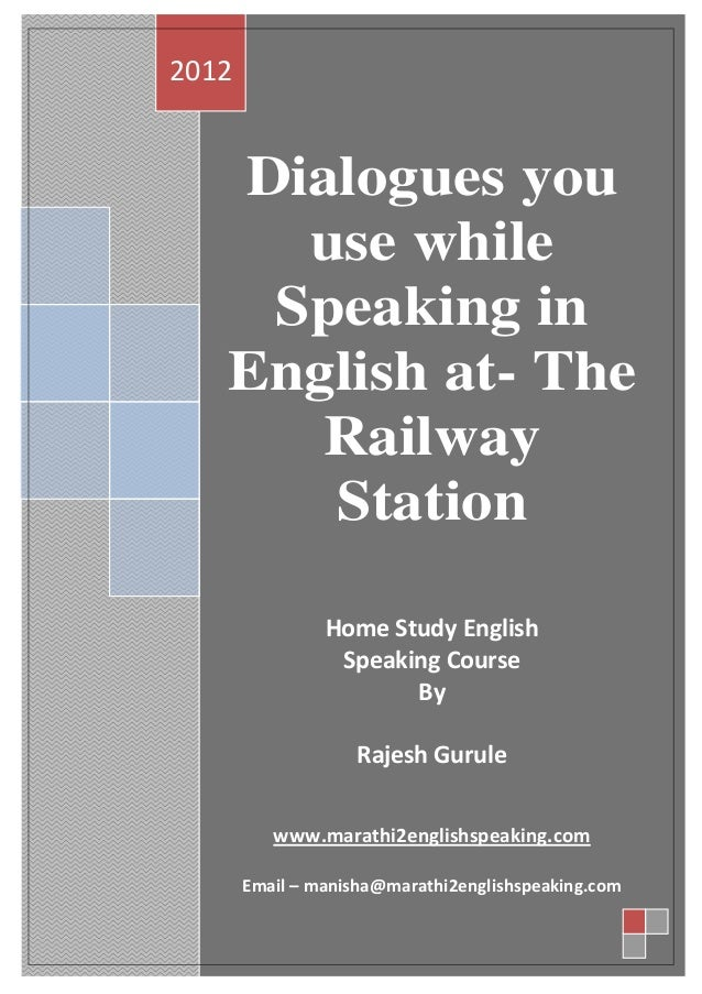 2012   Dialogues you     use while    Speaking in   English at- The      Railway      Station                Home Study En...