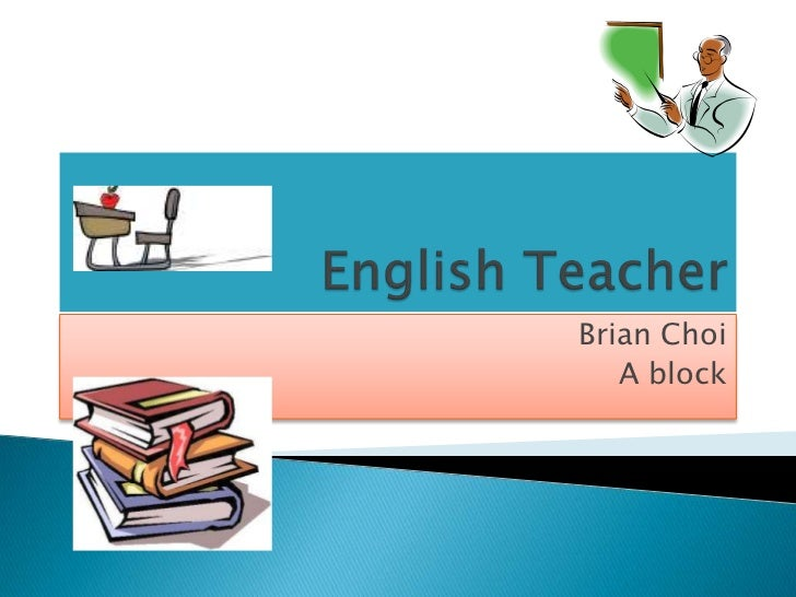 English Teacher<br />Brian Choi<br />A block<br />
